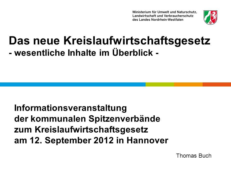 Das neue Kreislaufwirtschaftsgesetz - wesentliche Inhalte im Überblick - Informationsveranstaltung der kommunalen Spitzenverbände zum Kreislaufwirtschaftsgesetz am 12.