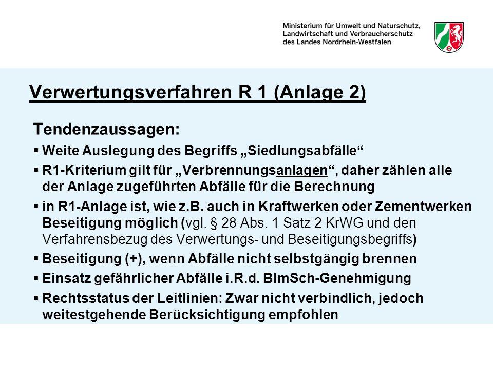 """Verwertungsverfahren R 1 (Anlage 2) Tendenzaussagen:  Weite Auslegung des Begriffs """"Siedlungsabfälle  R1-Kriterium gilt für """"Verbrennungsanlagen , daher zählen alle der Anlage zugeführten Abfälle für die Berechnung  in R1-Anlage ist, wie z.B."""