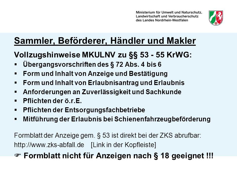 Sammler, Beförderer, Händler und Makler Vollzugshinweise MKULNV zu §§ 53 - 55 KrWG:  Übergangsvorschriften des § 72 Abs.