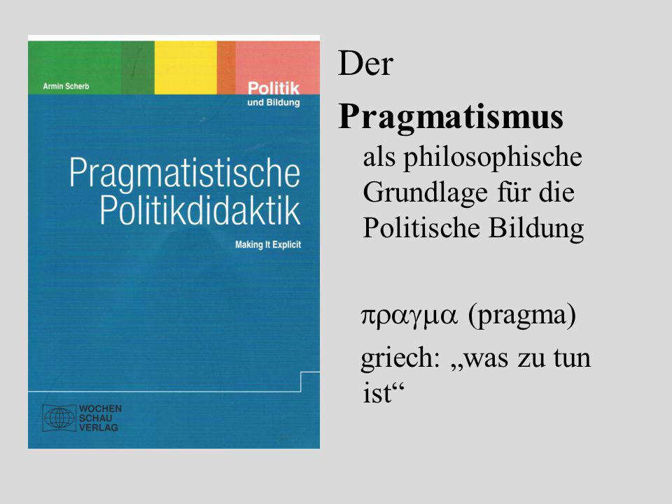 """Der Pragmatismus als philosophische Grundlage für die Politische Bildung  (pragma) griech: """"was zu tun ist"""