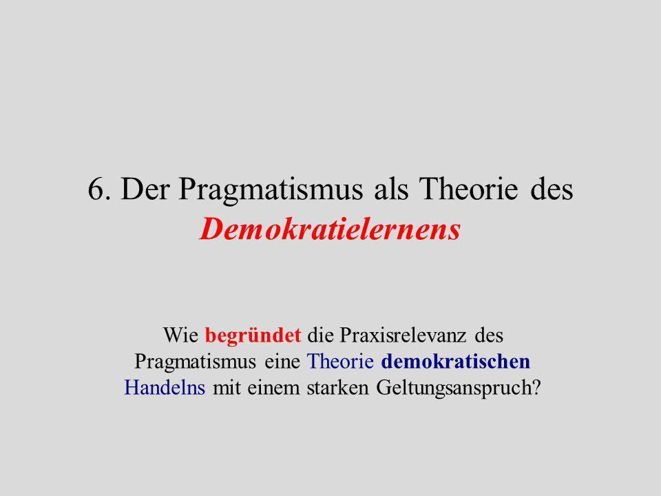 Peirce` Begründung des Anspruchs der Sache und einer unverfügbaren Subjekt-Objekt-Relation Dewey: * Pragmatisches Lernen geht von der Lebenswelt der L