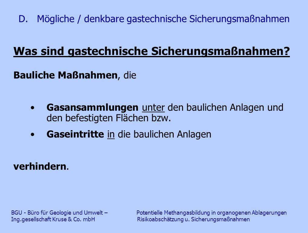 D. Mögliche / denkbare gastechnische Sicherungsmaßnahmen Was sind gastechnische Sicherungsmaßnahmen? Bauliche Maßnahmen, die Gasansammlungen unter den