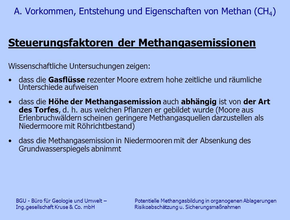 A. Vorkommen, Entstehung und Eigenschaften von Methan (CH 4 ) Steuerungsfaktoren der Methangasemissionen Wissenschaftliche Untersuchungen zeigen: dass