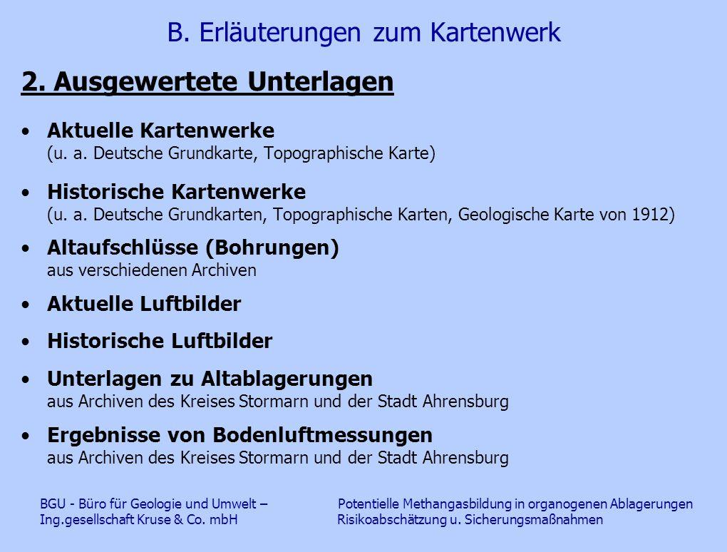 B. Erläuterungen zum Kartenwerk 2. Ausgewertete Unterlagen Aktuelle Kartenwerke (u. a. Deutsche Grundkarte, Topographische Karte) Historische Kartenwe