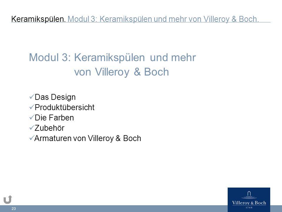 23 Modul 3: Keramikspülen und mehr von Villeroy & Boch Das Design Produktübersicht Die Farben Zubehör Armaturen von Villeroy & Boch Keramikspülen.