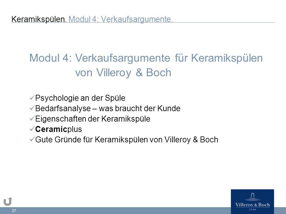 37 Modul 4: Verkaufsargumente für Keramikspülen von Villeroy & Boch Psychologie an der Spüle Bedarfsanalyse – was braucht der Kunde Eigenschaften der Keramikspüle Ceramicplus Gute Gründe für Keramikspülen von Villeroy & Boch Keramikspülen.