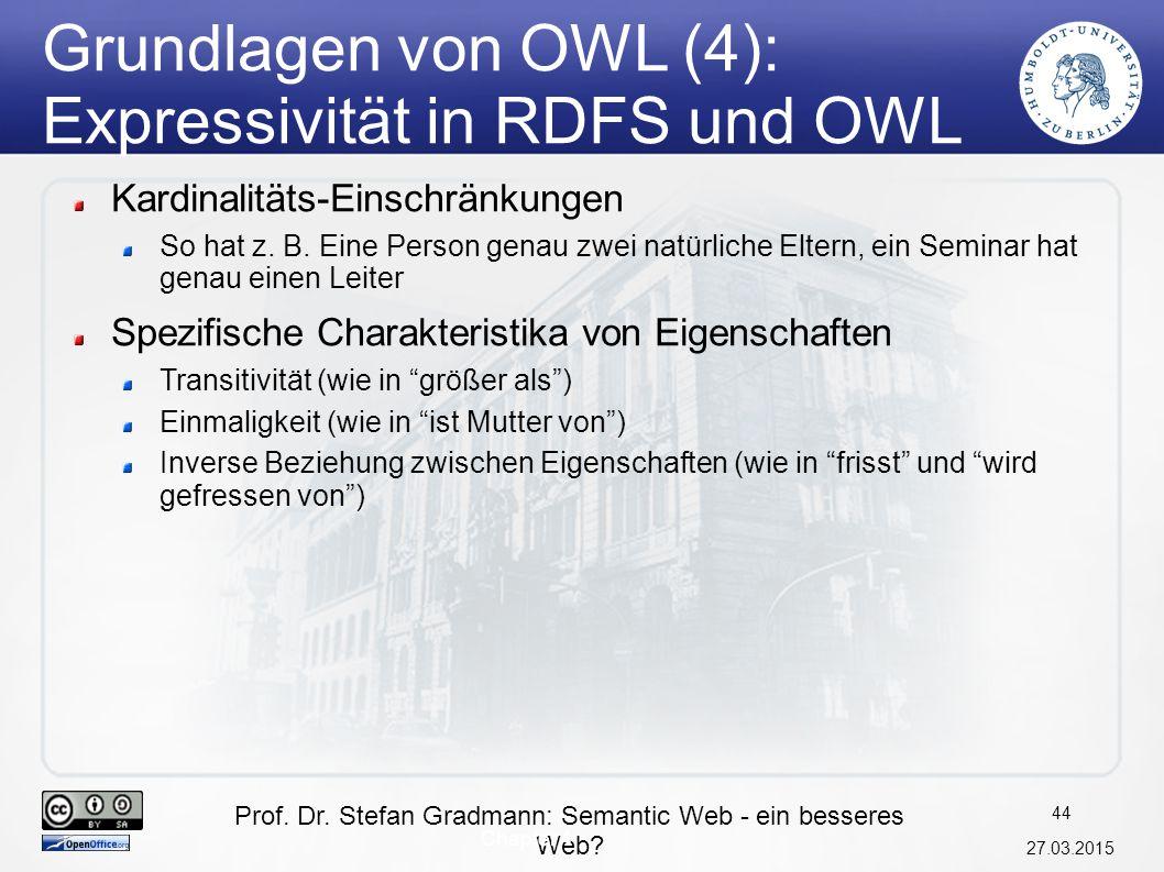 Prof. Dr. Stefan Gradmann: Semantic Web - ein besseres Web? 27.03.2015 44 Chapter 4 Grundlagen von OWL (4): Expressivität in RDFS und OWL Kardinalität