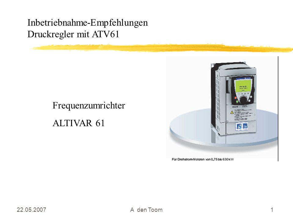 22.05.2007A den Toom1 Frequenzumrichter ALTIVAR 61 Inbetriebnahme-Empfehlungen Druckregler mit ATV61