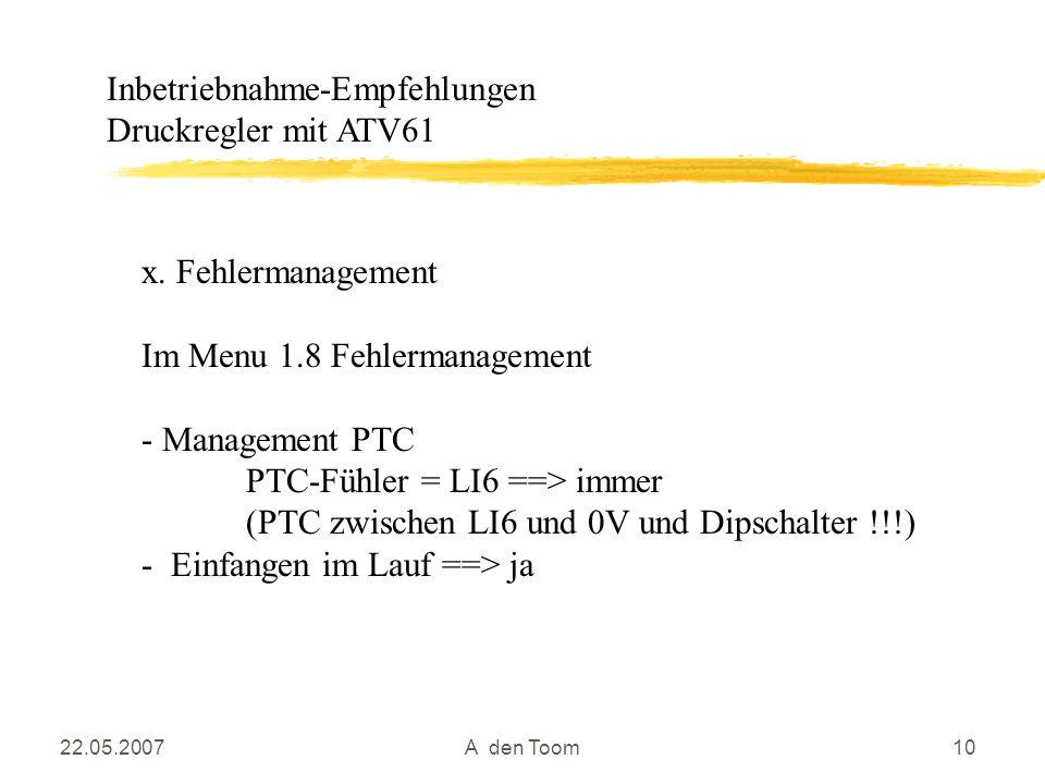 22.05.2007A den Toom10 x. Fehlermanagement Im Menu 1.8 Fehlermanagement - Management PTC PTC-Fühler = LI6 ==> immer (PTC zwischen LI6 und 0V und Dipsc