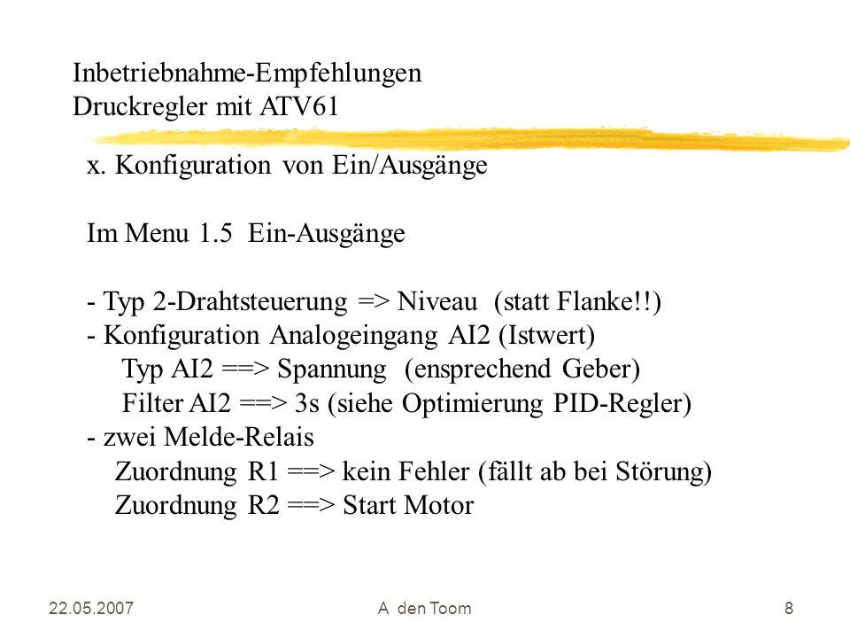 22.05.2007A den Toom8 x. Konfiguration von Ein/Ausgänge Im Menu 1.5 Ein-Ausgänge - Typ 2-Drahtsteuerung => Niveau (statt Flanke!!) - Konfiguration Ana