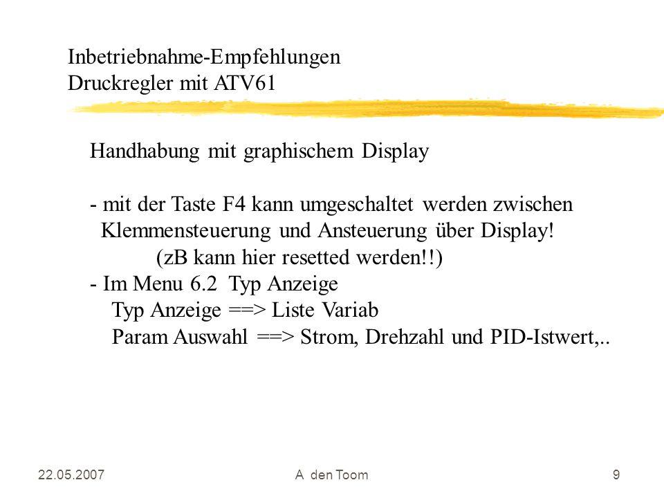 22.05.2007A den Toom9 Handhabung mit graphischem Display - mit der Taste F4 kann umgeschaltet werden zwischen Klemmensteuerung und Ansteuerung über Di