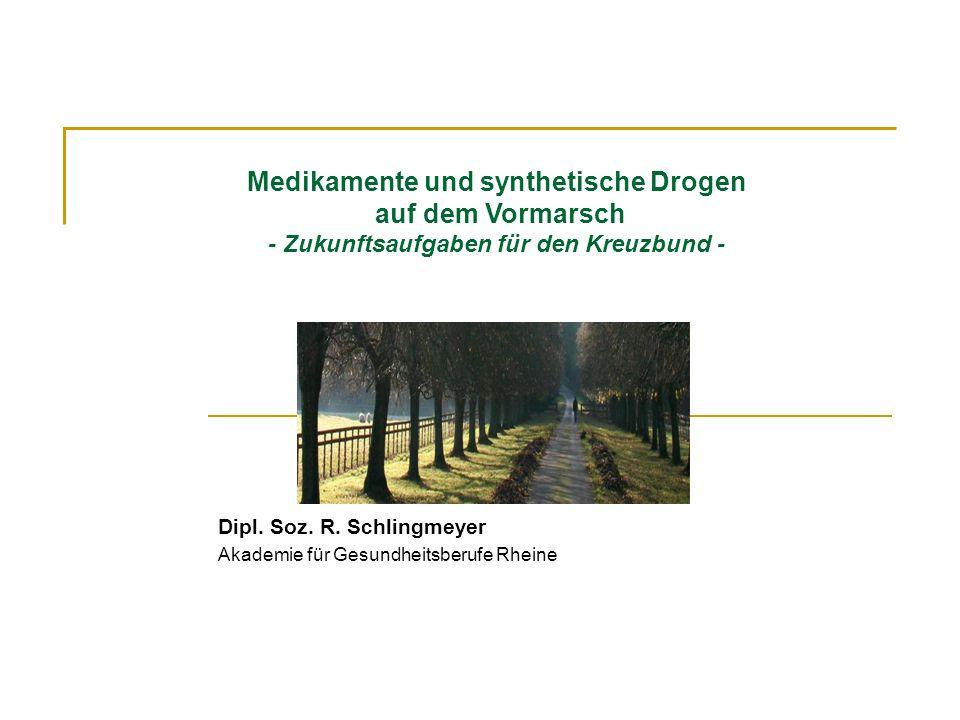 Medikamente und synthetische Drogen auf dem Vormarsch - Zukunftsaufgaben für den Kreuzbund - Dipl. Soz. R. Schlingmeyer Akademie für Gesundheitsberufe