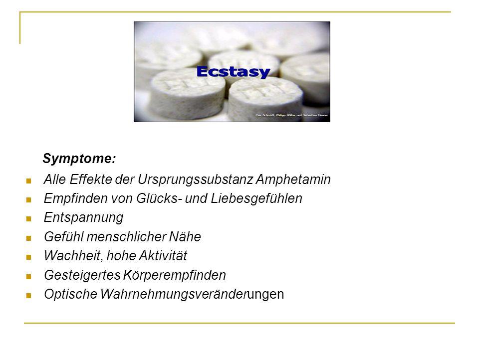Symptome: Alle Effekte der Ursprungssubstanz Amphetamin Empfinden von Glücks- und Liebesgefühlen Entspannung Gefühl menschlicher Nähe Wachheit, hohe A