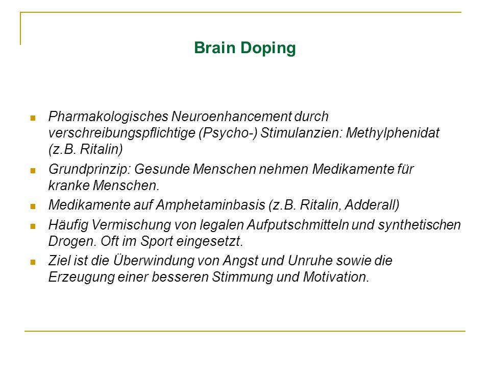 Brain Doping Pharmakologisches Neuroenhancement durch verschreibungspflichtige (Psycho-) Stimulanzien: Methylphenidat (z.B. Ritalin) Grundprinzip: Ges