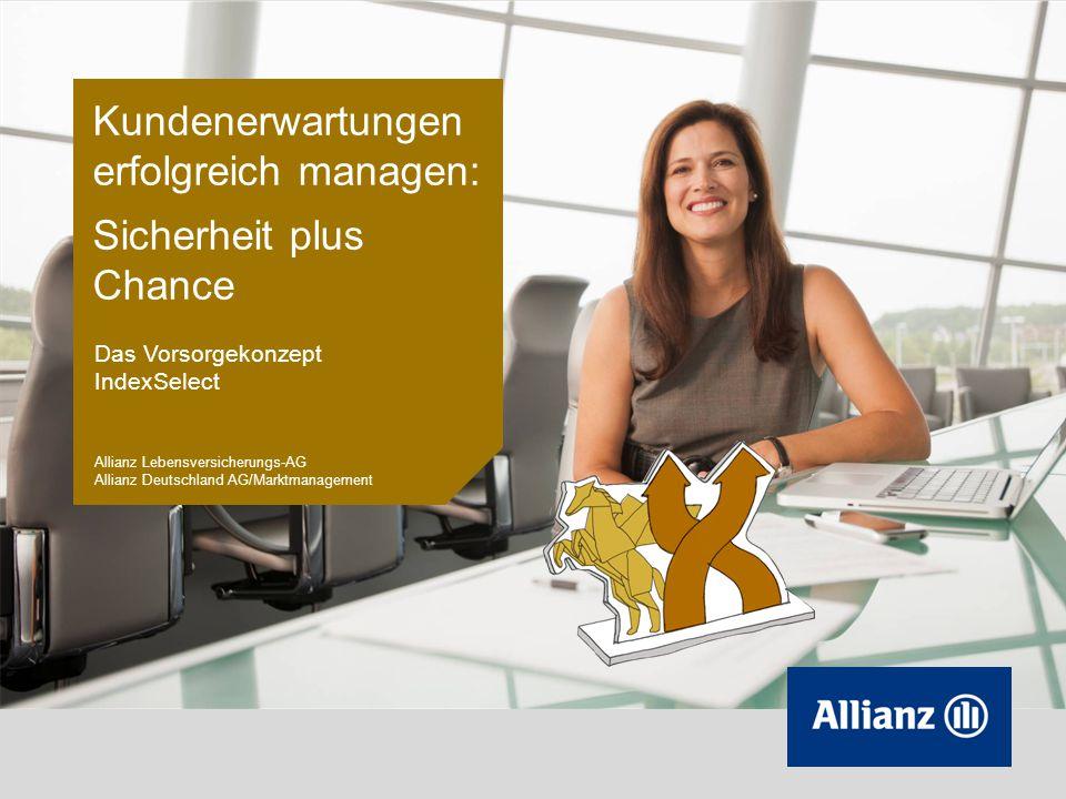 Kundenerwartungen erfolgreich managen: Sicherheit plus Chance Das Vorsorgekonzept IndexSelect Allianz Lebensversicherungs-AG Allianz Deutschland AG/Ma