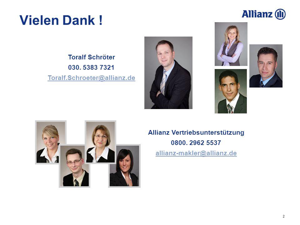 2 Vielen Dank ! Toralf Schröter 030. 5383 7321 Toralf.Schroeter@allianz.de Allianz Vertriebsunterstützung 0800. 2962 5537 allianz-makler@allianz.de