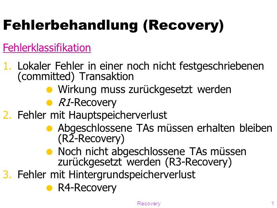 Recovery1 Fehlerbehandlung (Recovery) 1.Lokaler Fehler in einer noch nicht festgeschriebenen (committed) Transaktion  Wirkung muss zurückgesetzt werd