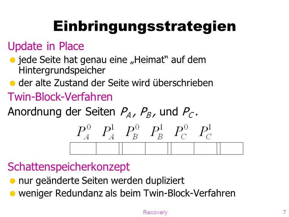 """Recovery8 Hier zugrunde gelegte Sytemkonfiguration  steal -""""dreckige Seiten können in der Datenbank (auf Platte) geschrieben werden  ¬force -geänderte Seiten sind möglicherweise noch nicht auf die Platte geschrieben  update-in-place -Es gibt von jeder Seite nur eine Kopie auf der Platte  Kleine Sperrgranulate -auf Satzebene -also kann eine Seite gleichzeitig """"dreckige Daten (einer noch nicht abgeschlossenen TA) und """"committed updates enthalten -das gilt sowohl für Puffer – als auch Datenbankseiten"""