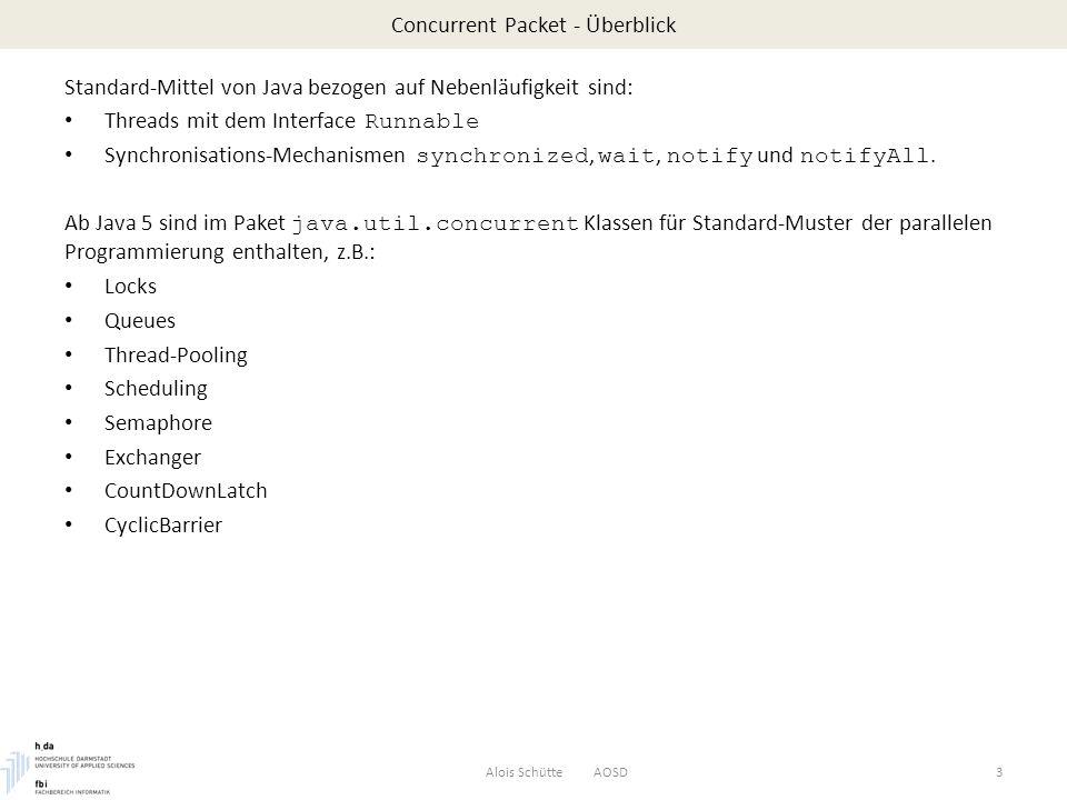 $ cat Executor/ThreadPool/Threadpool.javaThreadpool.java import java.util.concurrent.Executors; import java.util.concurrent.ExecutorService; public class Threadpool { public static void main( String[] args ) { Runnable r1 = new Runnable() { public void run() { System.out.println( A1 + Thread.currentThread() ); System.out.println( A2 + Thread.currentThread() ); } }; Runnable r2 = new Runnable() { public void run() { System.out.println( B1 + Thread.currentThread() ); System.out.println( B2 + Thread.currentThread() ); } }; Concurrent Packet – Executor - Threadpools Beispiel: 4 Aufgaben mit je zwei Schritten durch einem Threadpool mit 2 Threads.