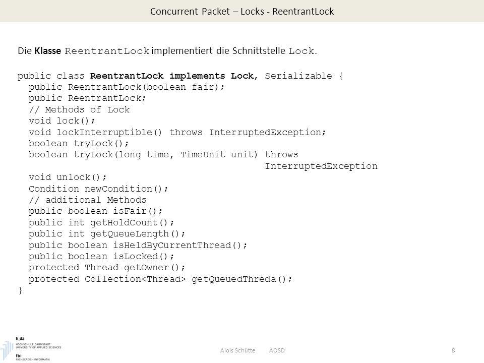 Concurrent Packet – Locks - ReentrantLock Alois Schütte AOSD8 Die Klasse ReentrantLock implementiert die Schnittstelle Lock.