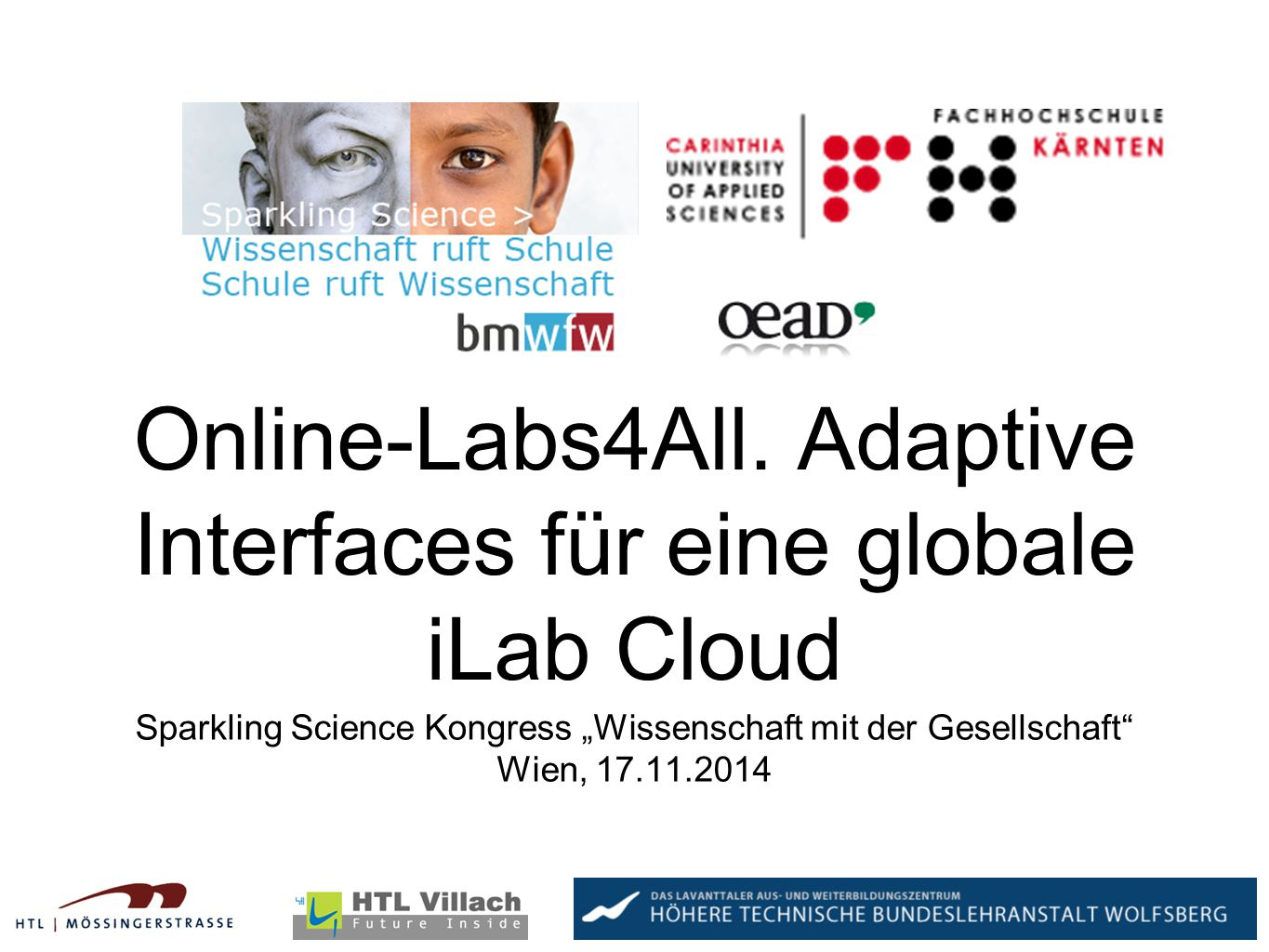"Online-Labs4All. Adaptive Interfaces für eine globale iLab Cloud Sparkling Science Kongress ""Wissenschaft mit der Gesellschaft"" Wien, 17.11.2014"