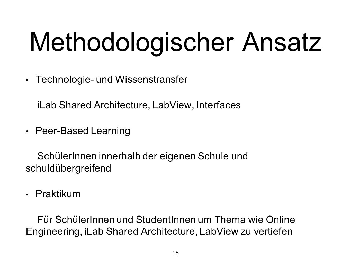 Methodologischer Ansatz Technologie- und Wissenstransfer iLab Shared Architecture, LabView, Interfaces Peer-Based Learning SchülerInnen innerhalb der