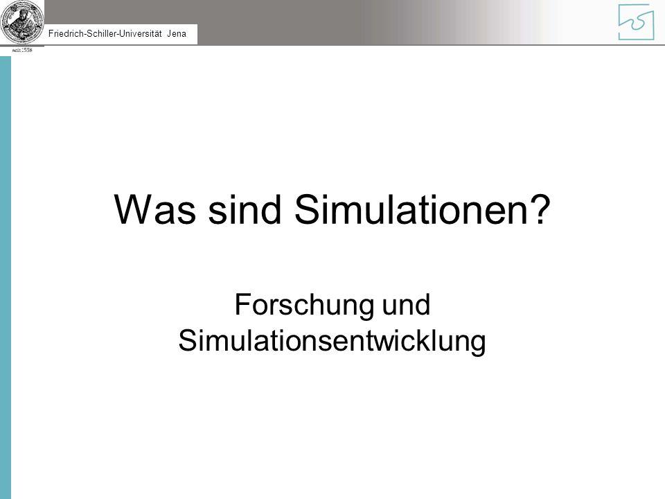 Friedrich-Schiller-Universität Jena Simulation Simulation = ein computergestütztes, dynamisches System (kein Planspiel), Ausschnitt der Realität Simulationen unterscheiden sich z.