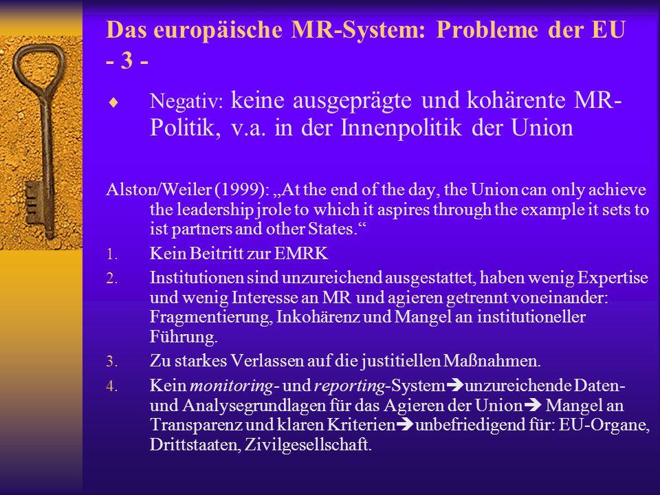 Das europäische MR-System: Probleme der EU - 4 - Steigende Bedeutung der MR-Politik der Union: Neue Herausforderungen im Inneren: Xenophobie, Diskriminierungen, unzureichende Garantie der WSK-Rechte für größere Gruppen, unzulängliche Behandlung von Asylbewerbern und Flüchtlingen, 11.