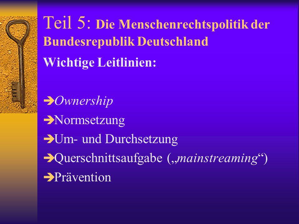 """Teil 5: Die Menschenrechtspolitik der Bundesrepublik Deutschland Wichtige Leitlinien:  Ownership  Normsetzung  Um- und Durchsetzung  Querschnittsaufgabe (""""mainstreaming )  Prävention"""