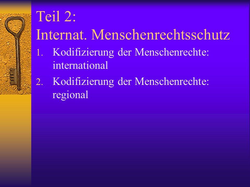 Kodifizierung der Menschenrechte: international 1.AEMR 1948: bürgerliche+politische Abwehrrechte; wirtschaftliche und soziale Anspruchsrechte 2.