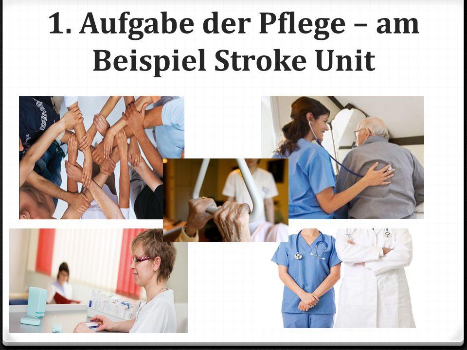 1. Aufgabe der Pflege – am Beispiel Stroke Unit