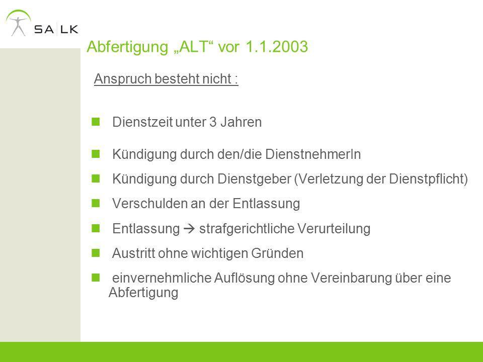 """Abfertigung """"ALT"""" vor 1.1.2003 Anspruch besteht nicht : Dienstzeit unter 3 Jahren Kündigung durch den/die DienstnehmerIn Kündigung durch Dienstgeber ("""