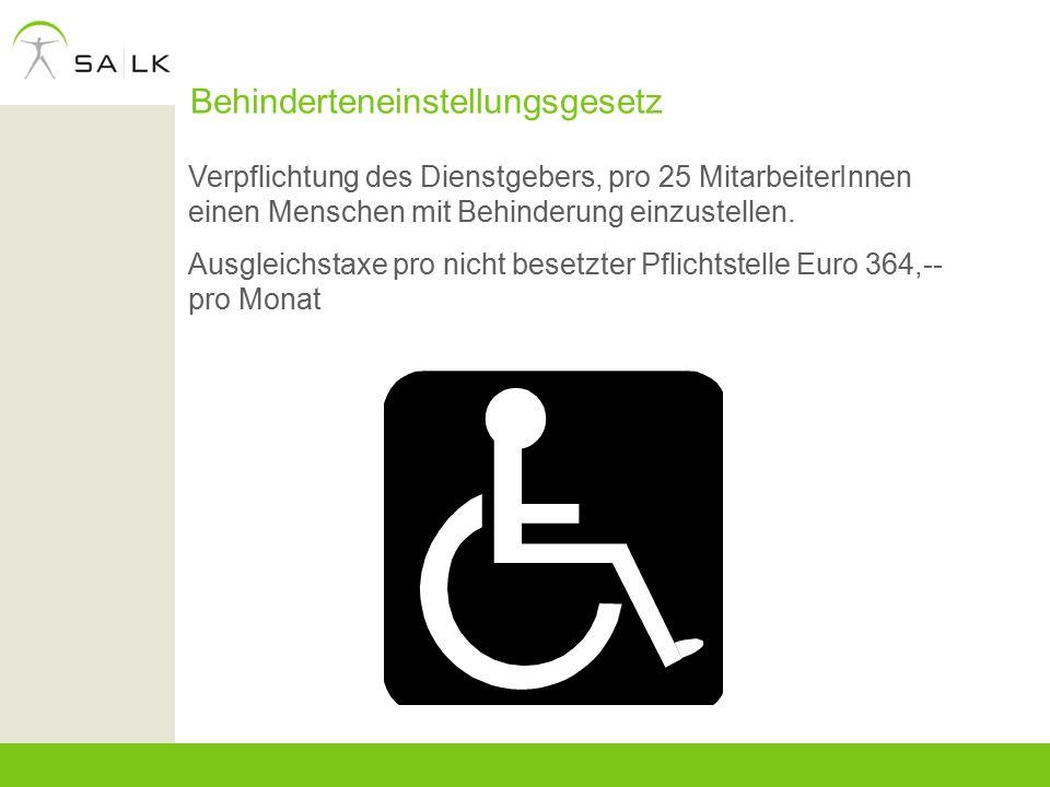 Behinderteneinstellungsgesetz Verpflichtung des Dienstgebers, pro 25 MitarbeiterInnen einen Menschen mit Behinderung einzustellen. Ausgleichstaxe pro