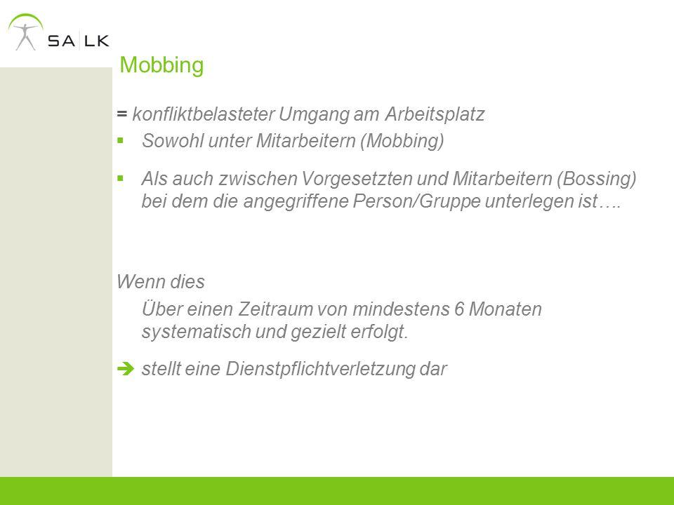 Mobbing = konfliktbelasteter Umgang am Arbeitsplatz  Sowohl unter Mitarbeitern (Mobbing)  Als auch zwischen Vorgesetzten und Mitarbeitern (Bossing)