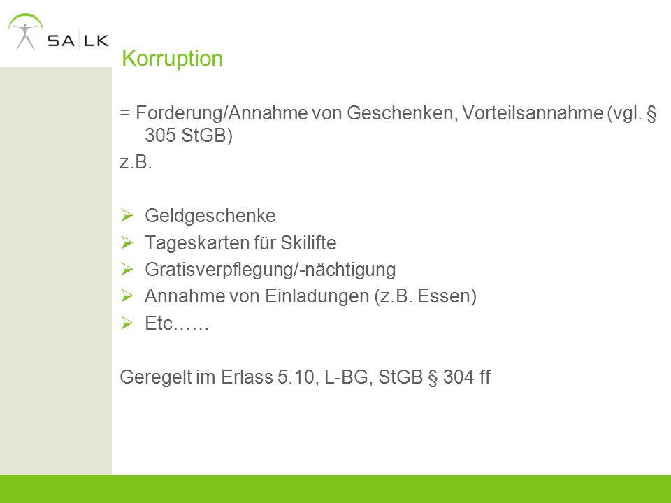 Korruption = Forderung/Annahme von Geschenken, Vorteilsannahme (vgl. § 305 StGB) z.B.  Geldgeschenke  Tageskarten für Skilifte  Gratisverpflegung/-