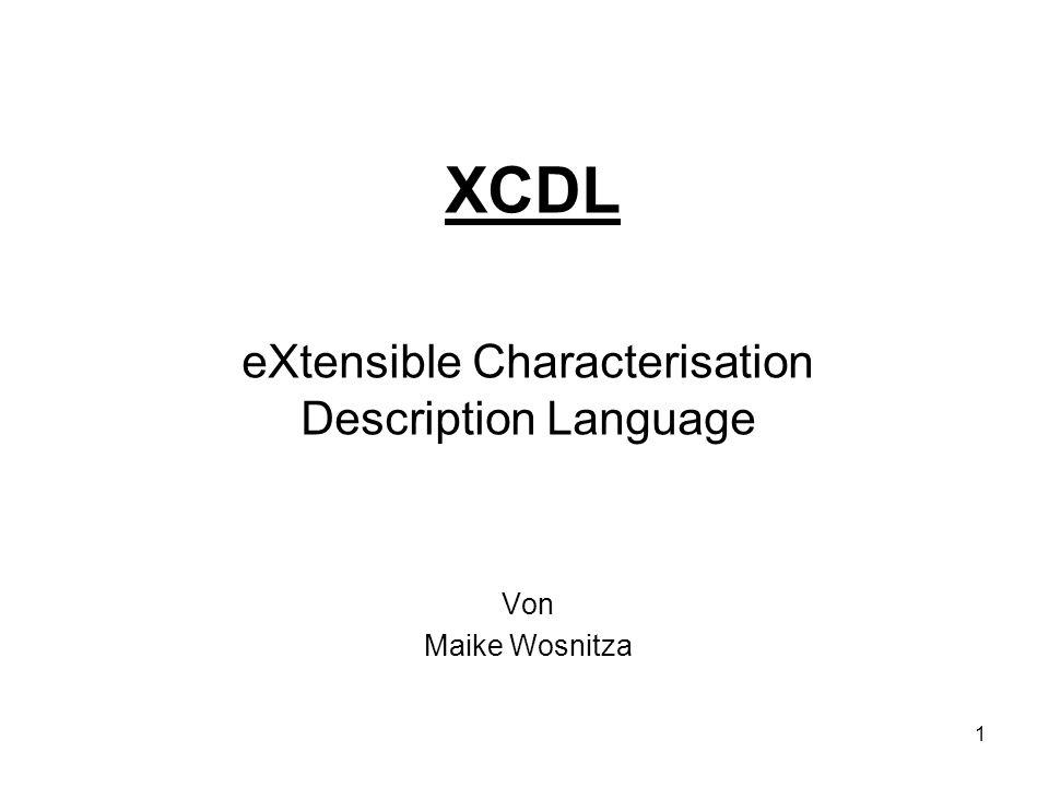 2 XCL XCDL eigentlich nur ein Teil der Familie XCL (eXtensible Characterisation Languages): - XCDL - XCEL (eXtensible Characterisation Extraction Language)