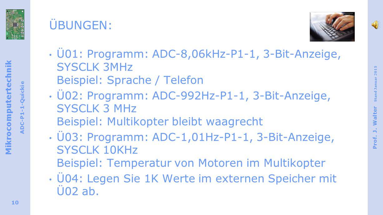 Mikrocomputertechnik ADC-P1-1-Quickie Prof. J. Walter Stand Januar 2015 10 ÜBUNGEN: Ü01: Programm: ADC-8,06kHz-P1-1, 3-Bit-Anzeige, SYSCLK 3MHz Beispi