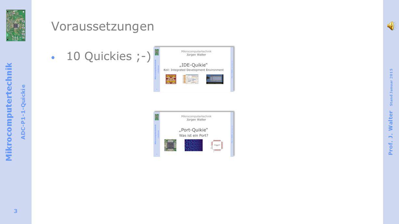 Mikrocomputertechnik ADC-P1-1-Quickie Prof. J. Walter Stand Januar 2015 3 Voraussetzungen  10 Quickies ;-)