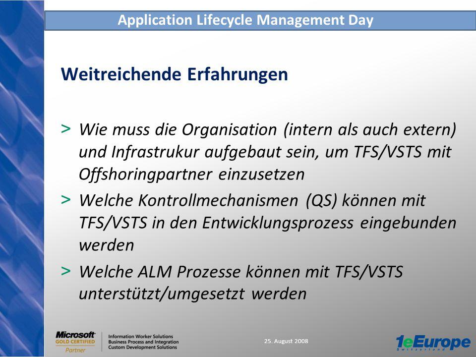 Application Lifecycle Management Day 25. August 2008 Weitreichende Erfahrungen > Wie muss die Organisation (intern als auch extern) und Infrastrukur a