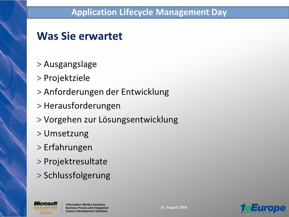 Application Lifecycle Management Day 25. August 2008 Was Sie erwartet > Ausgangslage > Projektziele > Anforderungen der Entwicklung > Herausforderunge