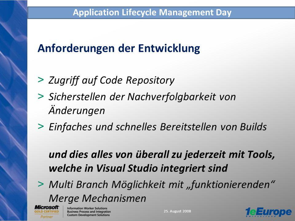 Application Lifecycle Management Day 25. August 2008 Anforderungen der Entwicklung > Zugriff auf Code Repository > Sicherstellen der Nachverfolgbarkei