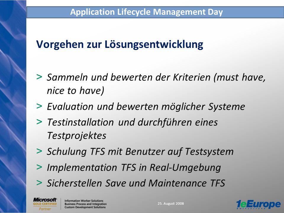 Application Lifecycle Management Day 25. August 2008 Vorgehen zur Lösungsentwicklung > Sammeln und bewerten der Kriterien (must have, nice to have) >
