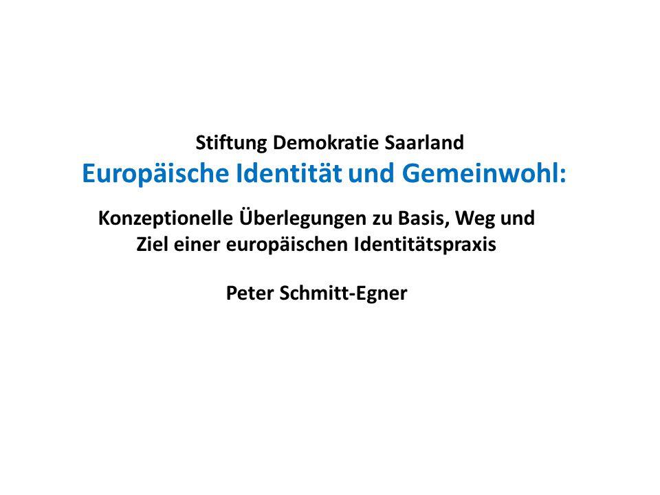 Stiftung Demokratie Saarland Europäische Identität und Gemeinwohl: Konzeptionelle Überlegungen zu Basis, Weg und Ziel einer europäischen Identitätspra