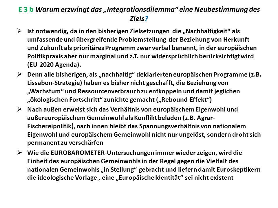 """E 3 b Warum erzwingt das """"Integrationsdilemma"""" eine Neubestimmung des Ziels?  Ist notwendig, da in den bisherigen Zielsetzungen die """"Nachhaltigkeit"""""""
