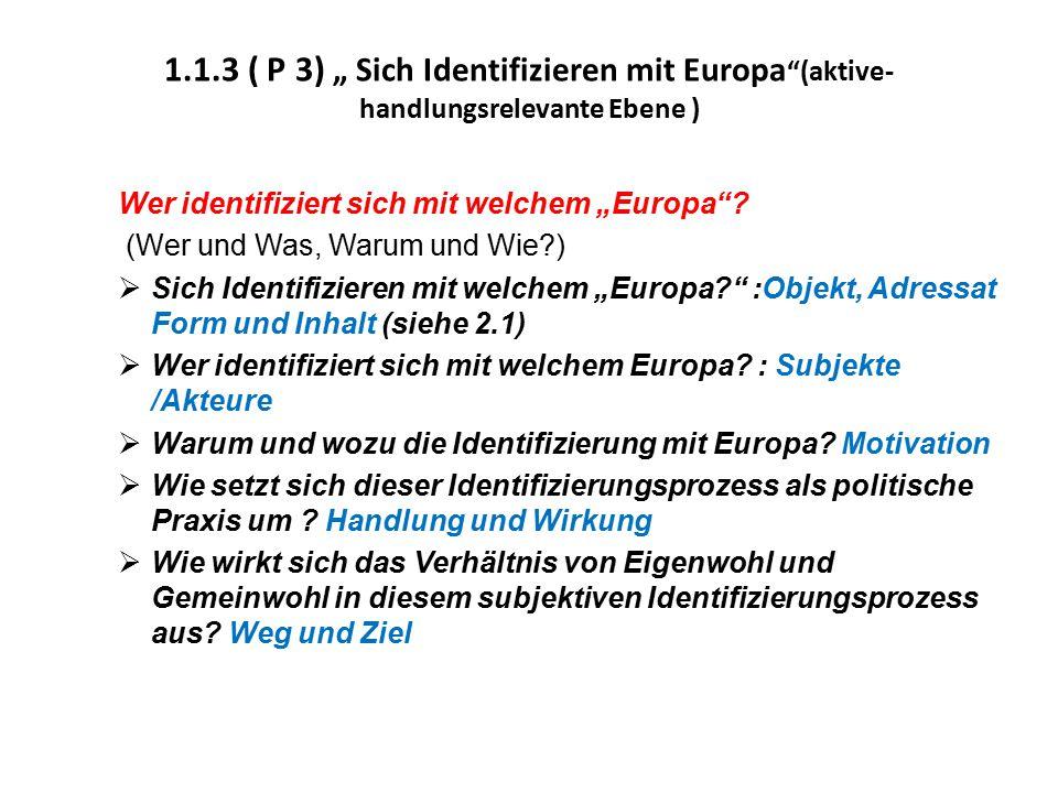 """1.1.3 ( P 3) """" Sich Identifizieren mit Europa """"(aktive- handlungsrelevante Ebene ) Wer identifiziert sich mit welchem """"Europa""""? (Wer und Was, Warum un"""