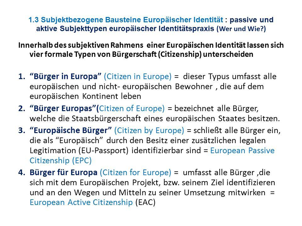 1.3 Subjektbezogene Bausteine Europäischer Identität : passive und aktive Subjekttypen europäischer Identitätspraxis (Wer und Wie?) Innerhalb des subj
