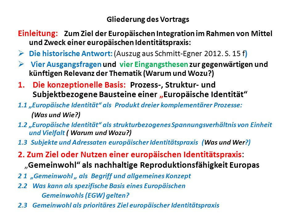 Gliederung des Vortrags Einleitung: Zum Ziel der Europäischen Integration im Rahmen von Mittel und Zweck einer europäischen Identitätspraxis:  Die hi