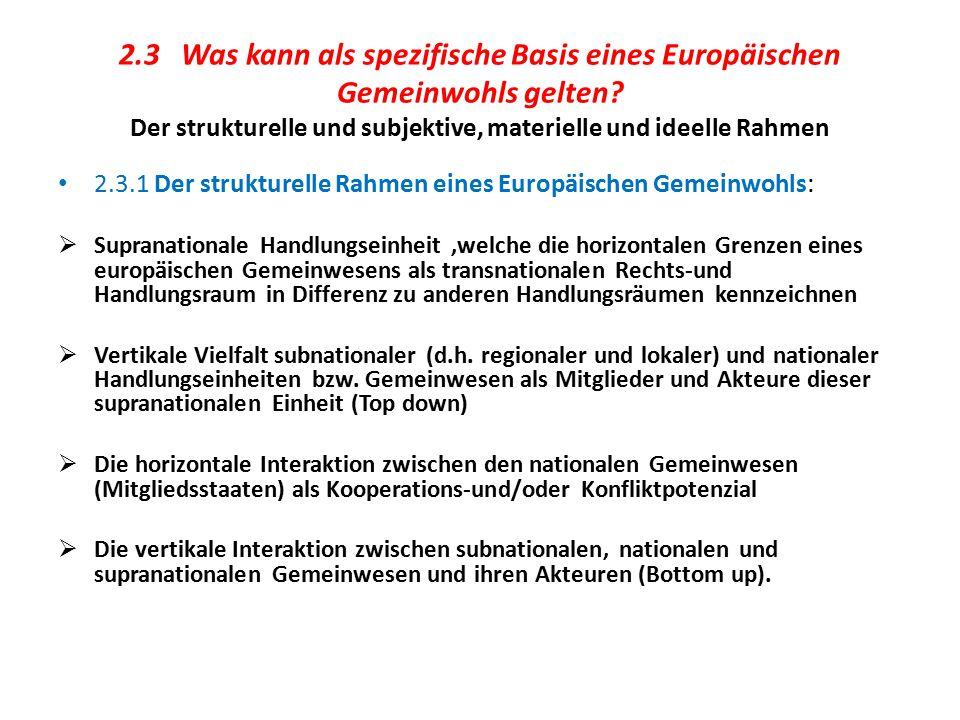 2.3 Was kann als spezifische Basis eines Europäischen Gemeinwohls gelten? Der strukturelle und subjektive, materielle und ideelle Rahmen 2.3.1 Der str