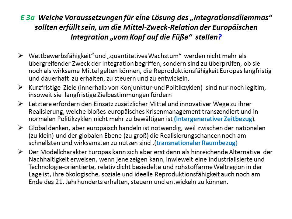 """E 3a Welche Voraussetzungen für eine Lösung des """"Integrationsdilemmas"""" sollten erfüllt sein, um die Mittel-Zweck-Relation der Europäischen Integration"""