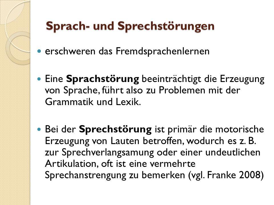 Sprach- und Sprechstörungen e rschweren das Fremdsprachenlernen Eine Sprachstörung beeinträchtigt die Erzeugung von Sprache, führt also zu Problemen mit der Grammatik und Lexik.